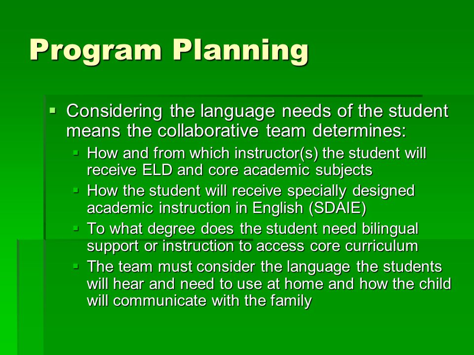Program Planning  Considering the language needs of the student means the collaborative team determines:  How and from which instructor(s) the stude
