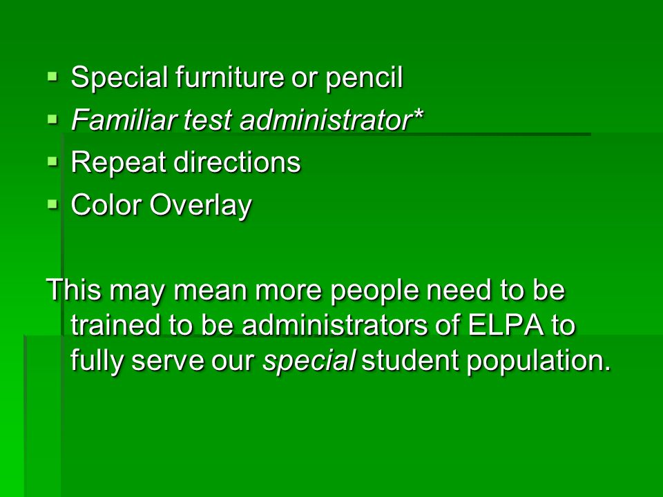  Special furniture or pencil  Familiar test administrator*  Repeat directions  Color Overlay This may mean more people need to be trained to be ad