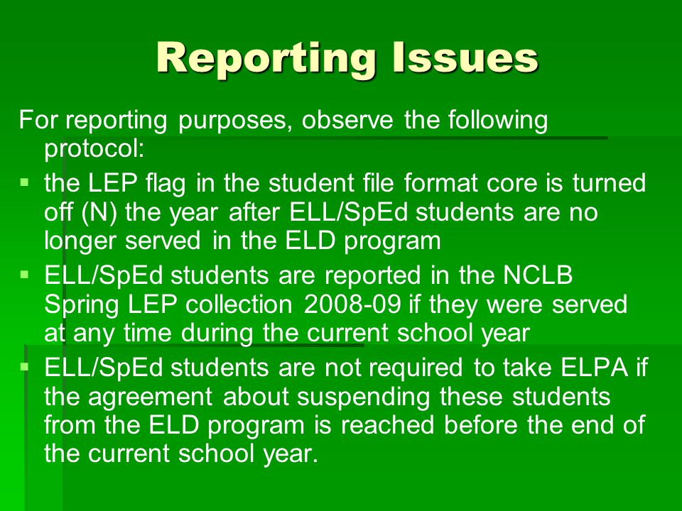Reporting Issues For reporting purposes, observe the following protocol:   the LEP flag in the student file format core is turned off (N) the year a