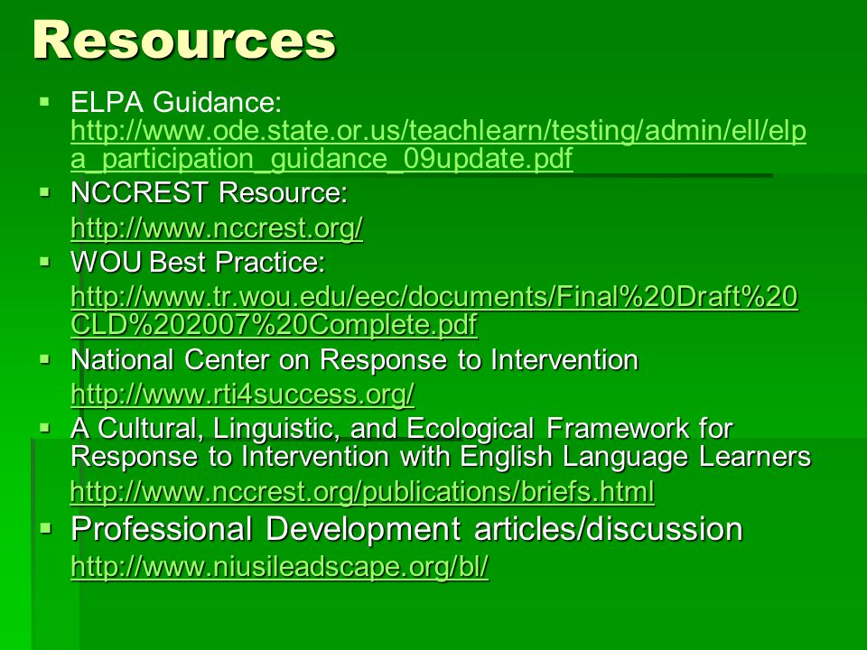 Resources   ELPA Guidance: http://www.ode.state.or.us/teachlearn/testing/admin/ell/elp a_participation_guidance_09update.pdf http://www.ode.state.or