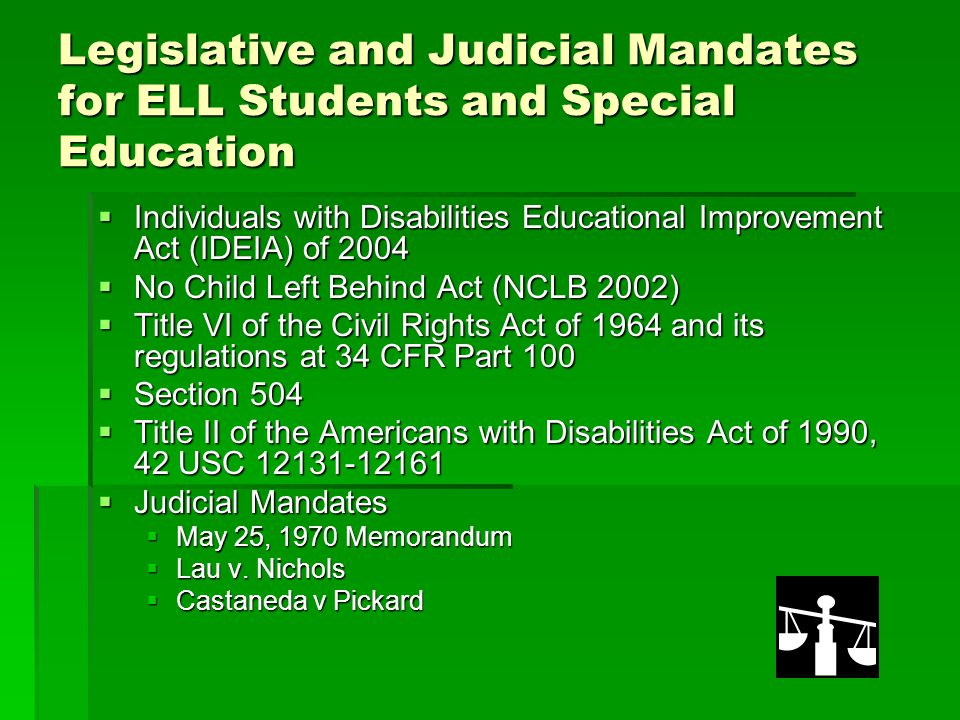 Legislative and Judicial Mandates for ELL Students and Special Education  Individuals with Disabilities Educational Improvement Act (IDEIA) of 2004 