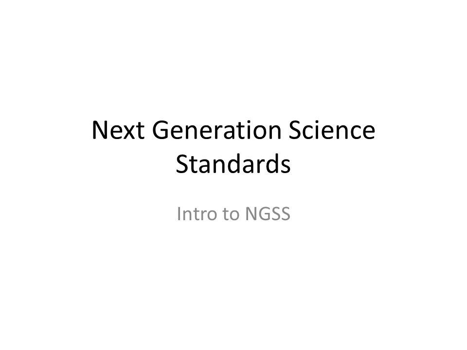 Next Generation Science Standards Intro to NGSS