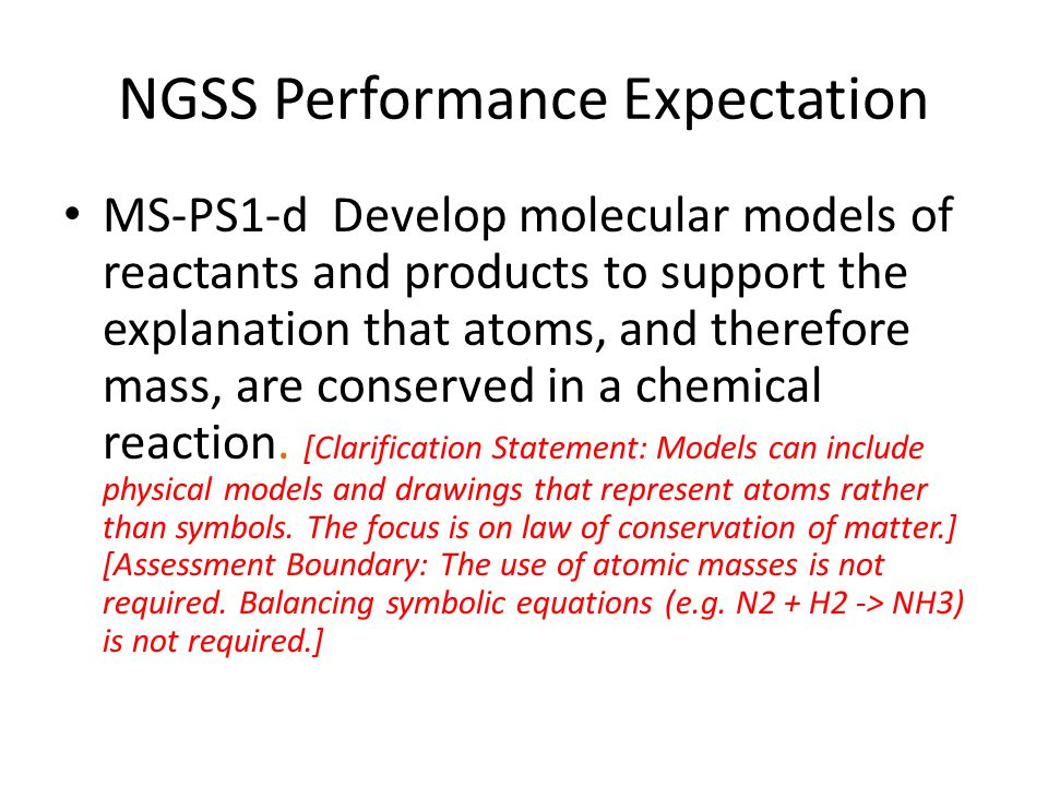NGSS Performance Expectation MS-PS1-d Develop molecular models of reactants and products to support the explanation that atoms, and therefore mass, ar