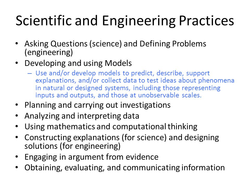 Scientific and Engineering Practices Asking Questions (science) and Defining Problems (engineering) Developing and using Models – Use and/or develop m