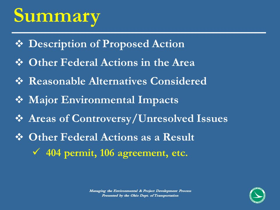 Description of Proposed Action  Other Federal Actions in the Area  Reasonable Alternatives Considered  Major Environmental Impacts  Areas of Controversy/Unresolved Issues  Other Federal Actions as a Result 404 permit, 106 agreement, etc.