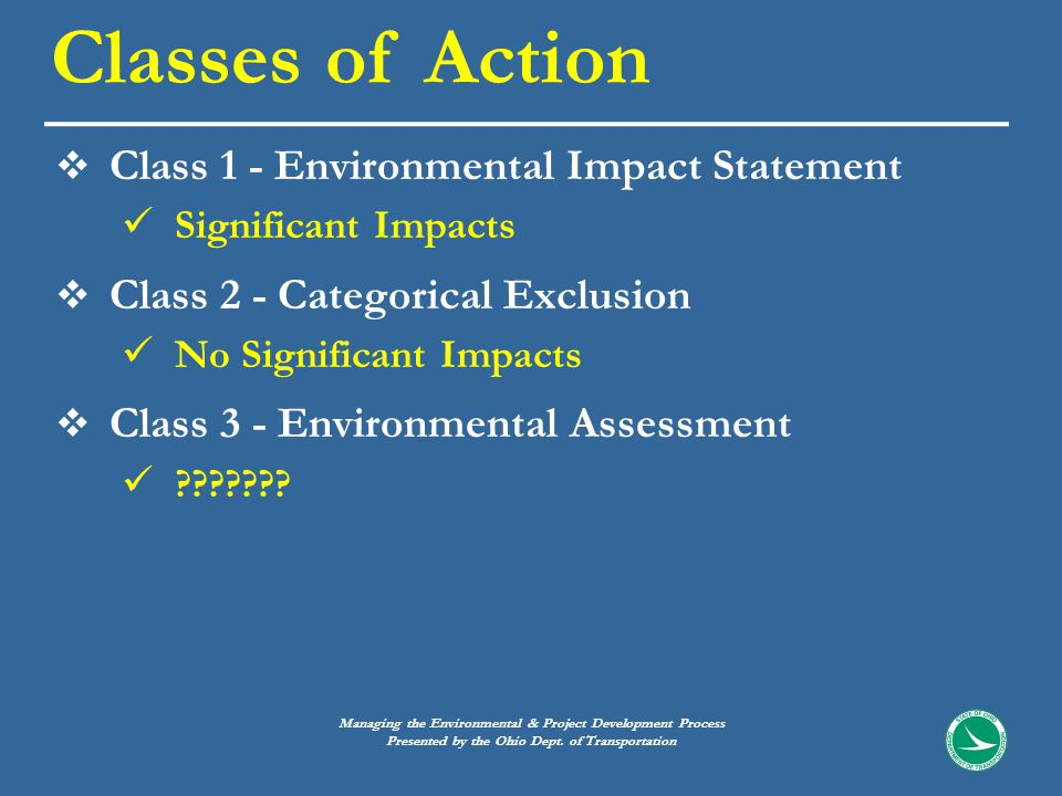  Class 1 - Environmental Impact Statement Significant Impacts  Class 2 - Categorical Exclusion No Significant Impacts  Class 3 - Environmental Assessment ??????.