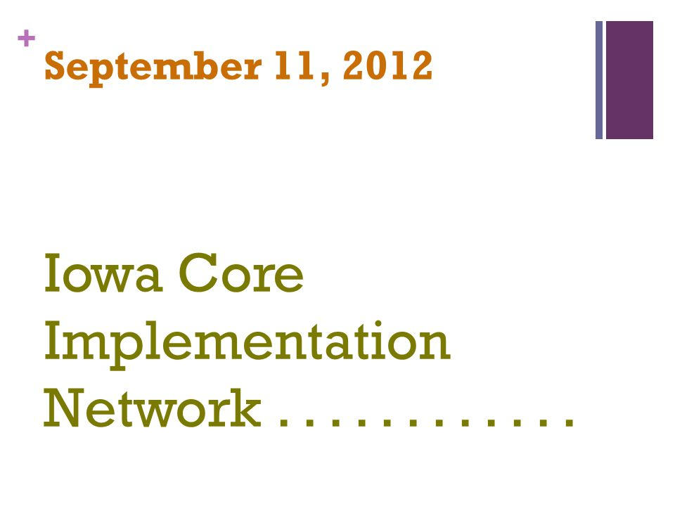 + September 11, 2012 Iowa Core Implementation Network............