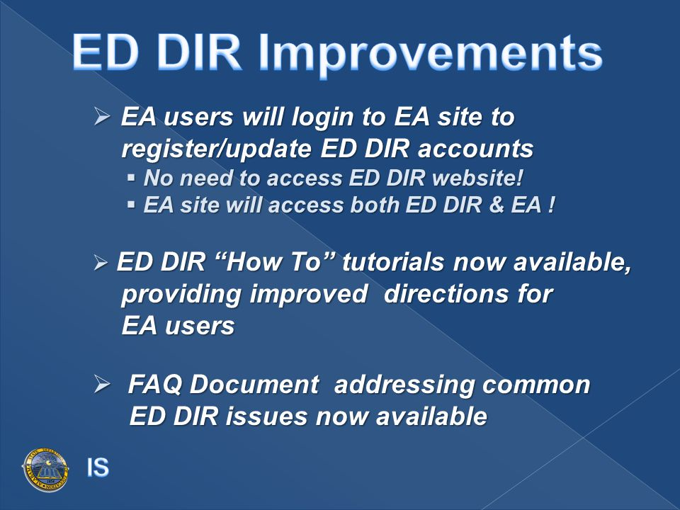  EA users will login to EA site to register/update ED DIR accounts  No need to access ED DIR website!  EA site will access both ED DIR & EA !  ED
