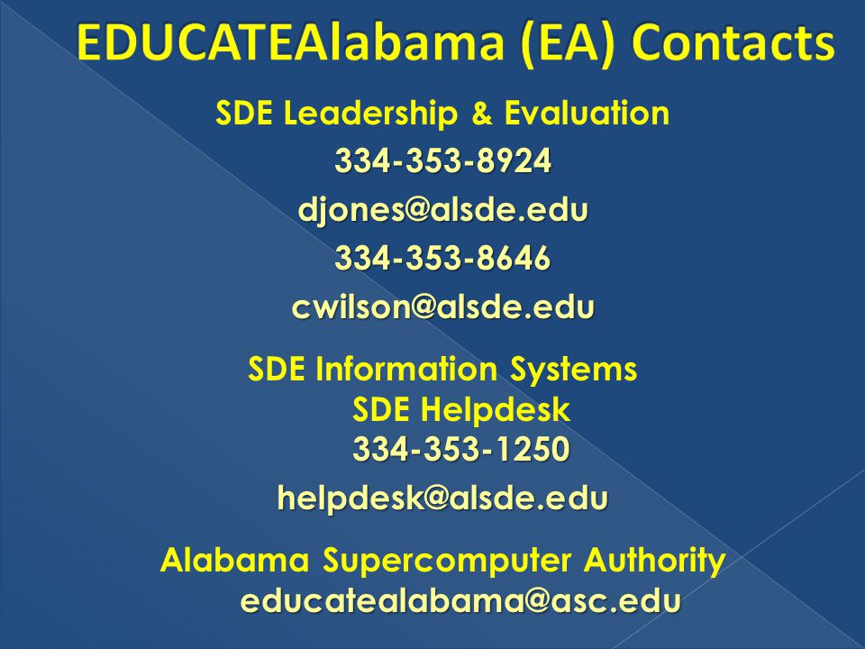 SDE Leadership & Evaluation334-353-8924djones@alsde.edu334-353-8646cwilson@alsde.edu 334-353-1250 SDE Information Systems SDE Helpdesk 334-353-1250hel