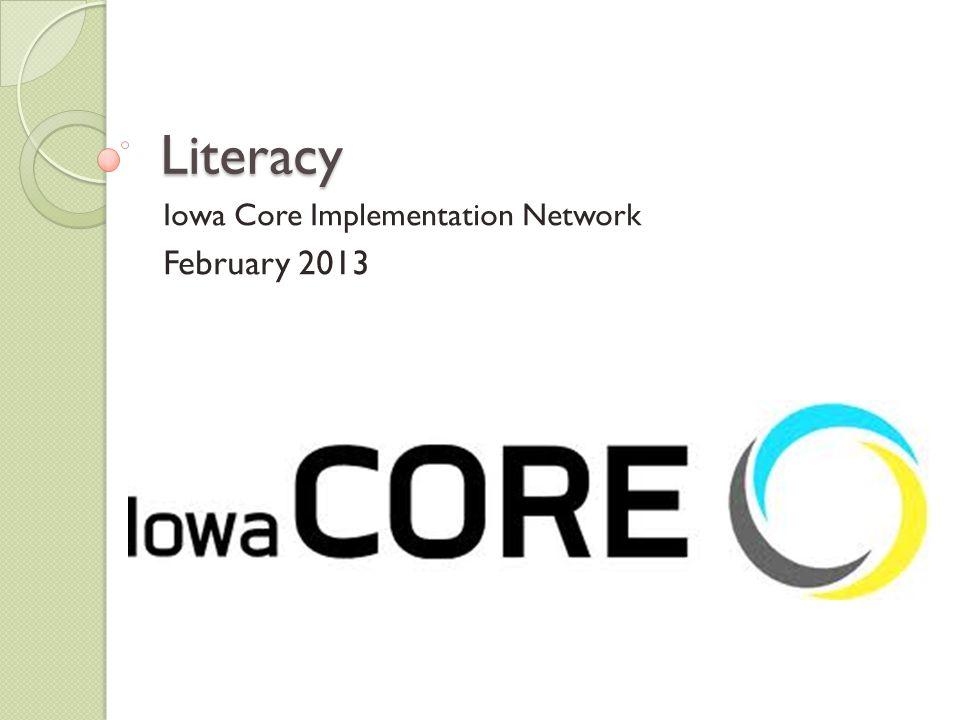 Literacy Iowa Core Implementation Network February 2013