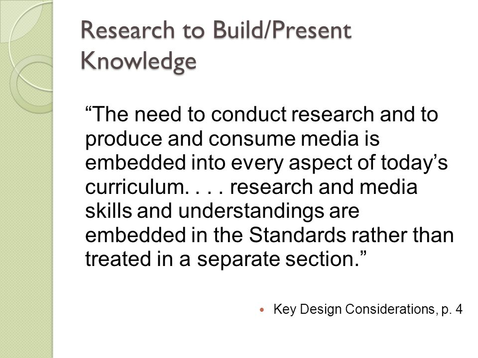 """Research to Build/Present Knowledge """"The need to conduct research and to produce and consume media is embedded into every aspect of today's curriculum"""