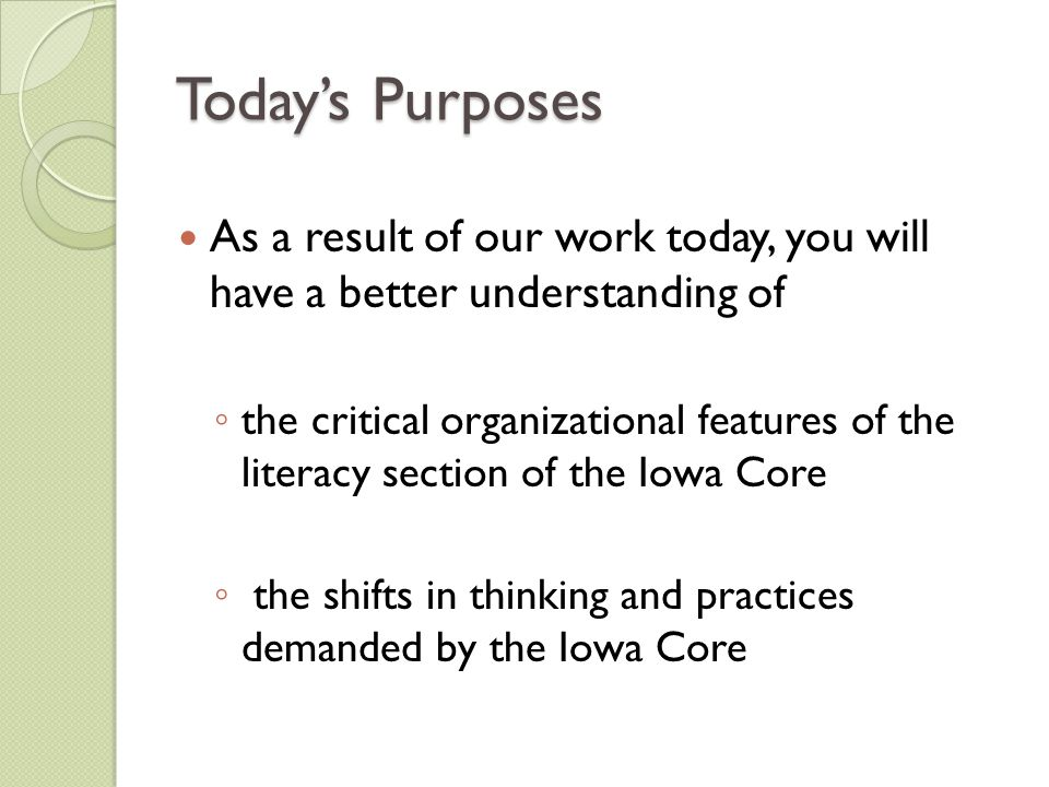 Today's Purposes As a result of our work today, you will have a better understanding of ◦ the critical organizational features of the literacy section