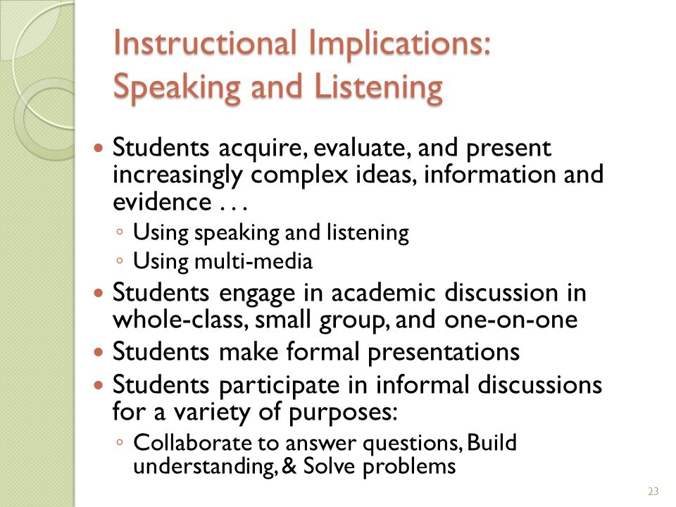 Students acquire, evaluate, and present increasingly complex ideas, information and evidence... ◦ Using speaking and listening ◦ Using multi-media Stu