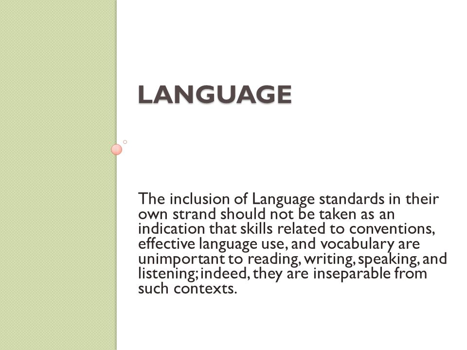 LANGUAGE The inclusion of Language standards in their own strand should not be taken as an indication that skills related to conventions, effective la
