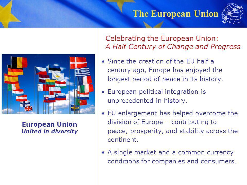 The European Union Celebrating the European Union: A Half Century of Change and Progress Since the creation of the EU half a century ago, Europe has e