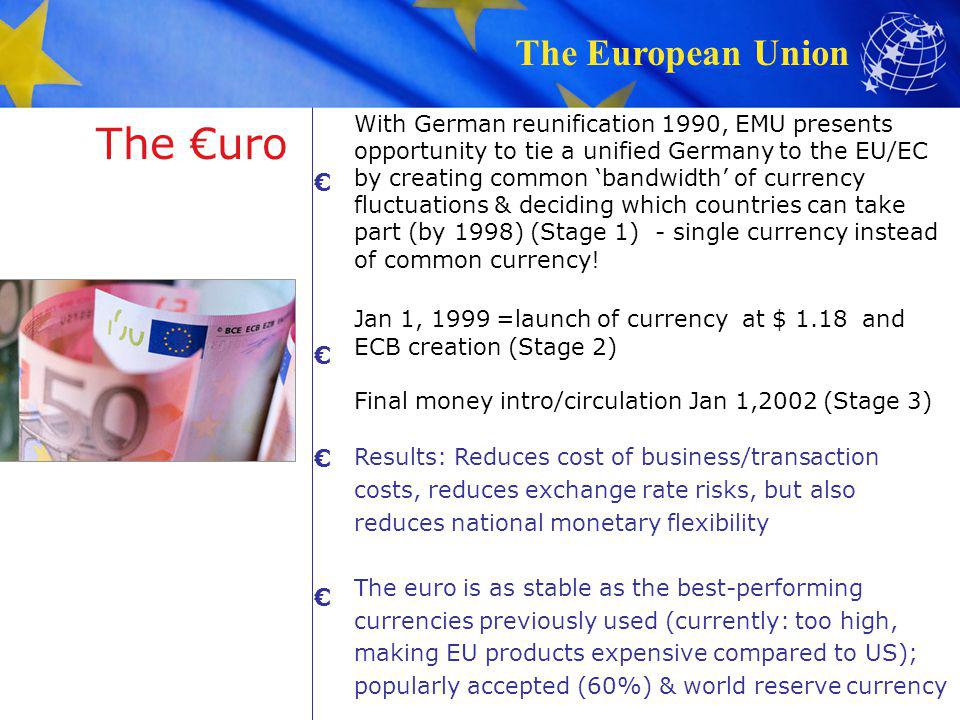 The European Union The €uro With German reunification 1990, EMU presents opportunity to tie a unified Germany to the EU/EC by creating common 'bandwid