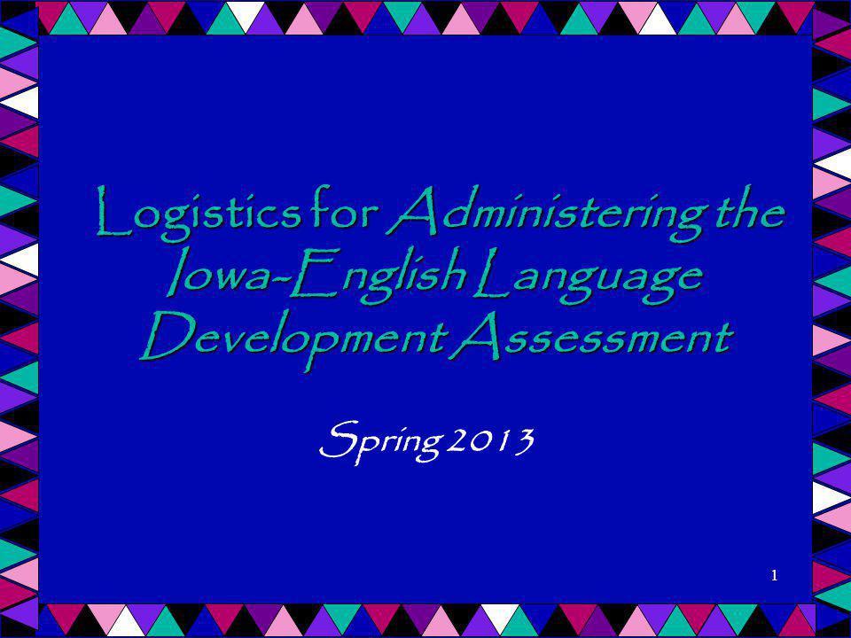 Logistics for Administering the Iowa-English Language Development Assessment Logistics for Administering the Iowa-English Language Development Assessm