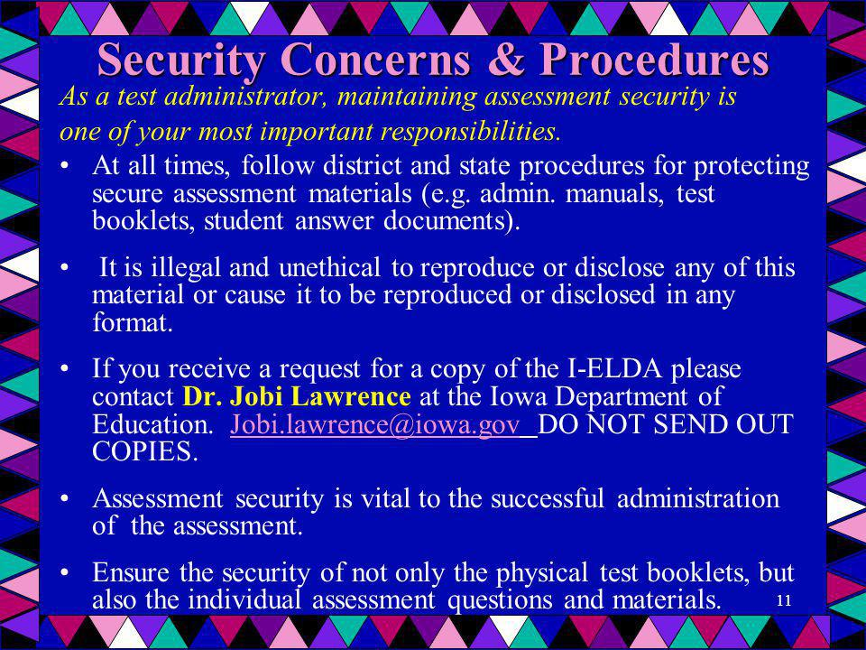 Security Concerns & Procedures As a test administrator, maintaining assessment security is one of your most important responsibilities. At all times,