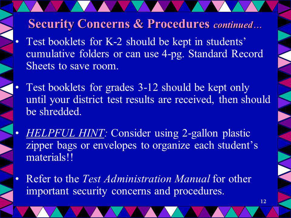 Security Concerns & Procedures continued … Test booklets for K-2 should be kept in students' cumulative folders or can use 4-pg. Standard Record Sheet
