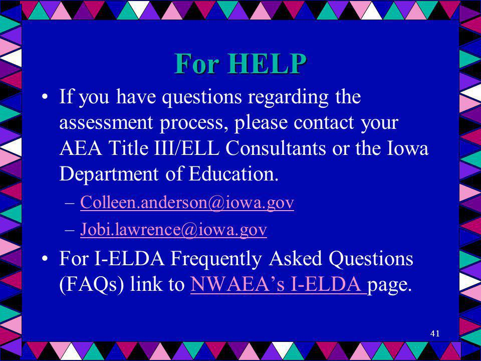 For HELP If you have questions regarding the assessment process, please contact your AEA Title III/ELL Consultants or the Iowa Department of Education