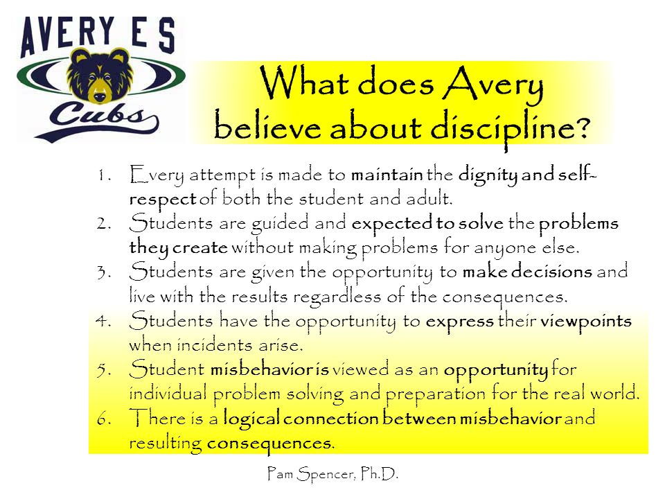 What does Avery believe about discipline? 1.Every attempt is made to maintain the dignity and self- respect of both the student and adult. 2.Students