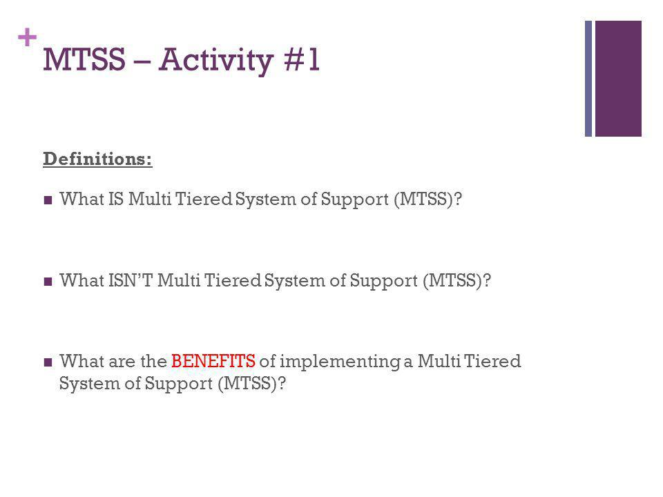 + MTSS – Activity #1 Definitions: What IS Multi Tiered System of Support (MTSS).