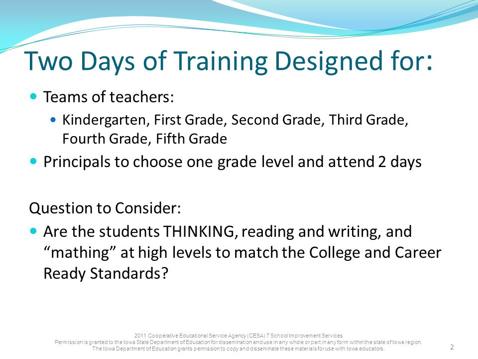 Two Days of Training Designed for : Teams of teachers: Kindergarten, First Grade, Second Grade, Third Grade, Fourth Grade, Fifth Grade Principals to choose one grade level and attend 2 days Question to Consider: Are the students THINKING, reading and writing, and mathing at high levels to match the College and Career Ready Standards.