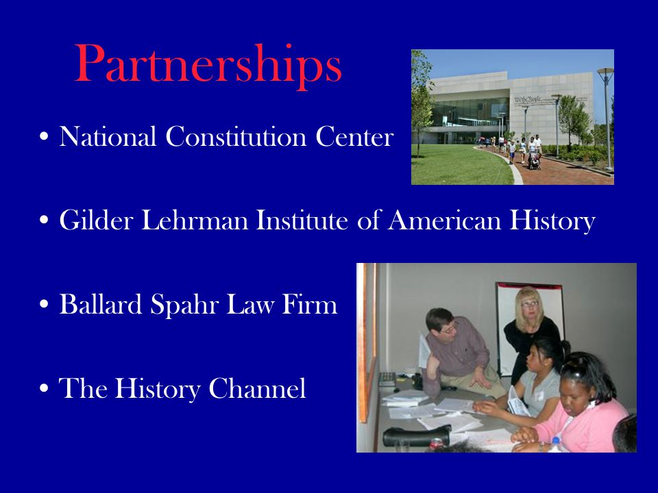 Partnerships National Constitution Center Gilder Lehrman Institute of American History Ballard Spahr Law Firm The History Channel
