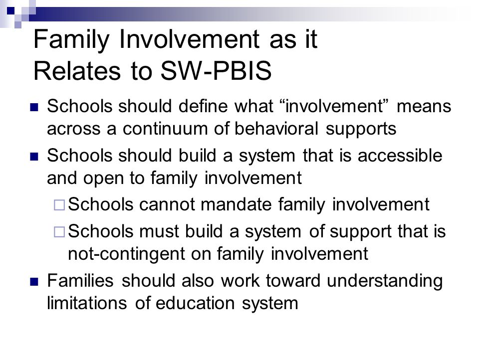 "Family Involvement as it Relates to SW-PBIS Schools should define what ""involvement"" means across a continuum of behavioral supports Schools should bu"