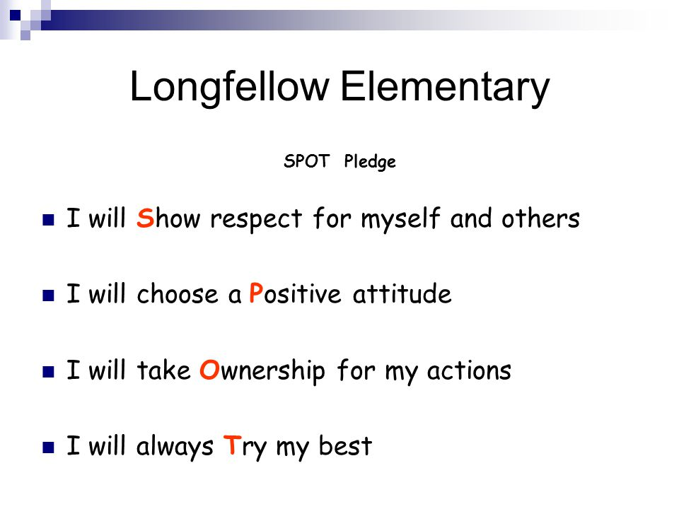 Longfellow Elementary SPOT Pledge I will Show respect for myself and others I will choose a Positive attitude I will take Ownership for my actions I w