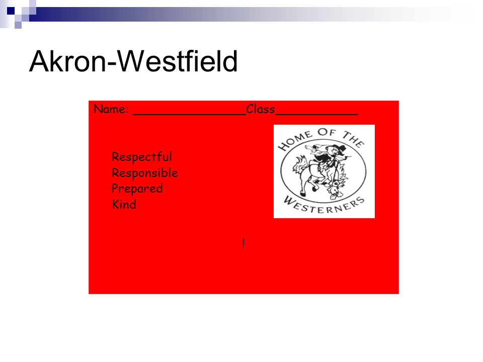 Akron-Westfield Name: _______________Class___________ Respectful Responsible Prepared Kind !