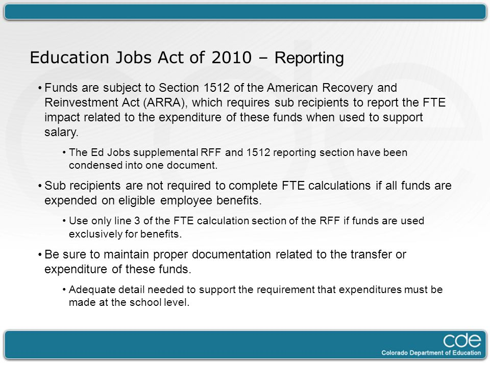 Funds are subject to Section 1512 of the American Recovery and Reinvestment Act (ARRA), which requires sub recipients to report the FTE impact related to the expenditure of these funds when used to support salary.