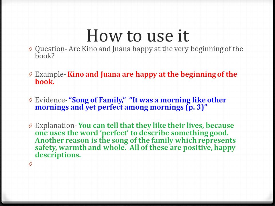 How to use it 0 Question- Are Kino and Juana happy at the very beginning of the book? 0 Example- Kino and Juana are happy at the beginning of the book