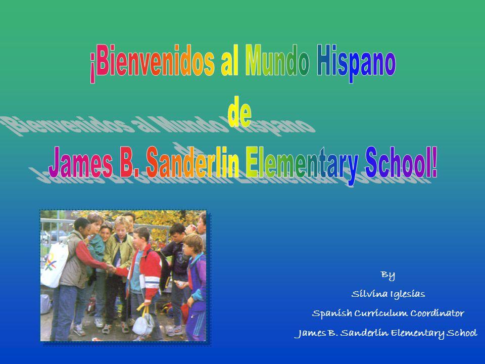 By Silvina Iglesias Spanish Curriculum Coordinator James B. Sanderlin Elementary School