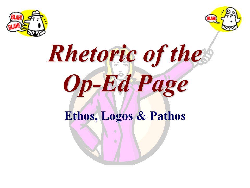 Rhetoric of the Op-Ed Page Ethos, Logos & Pathos