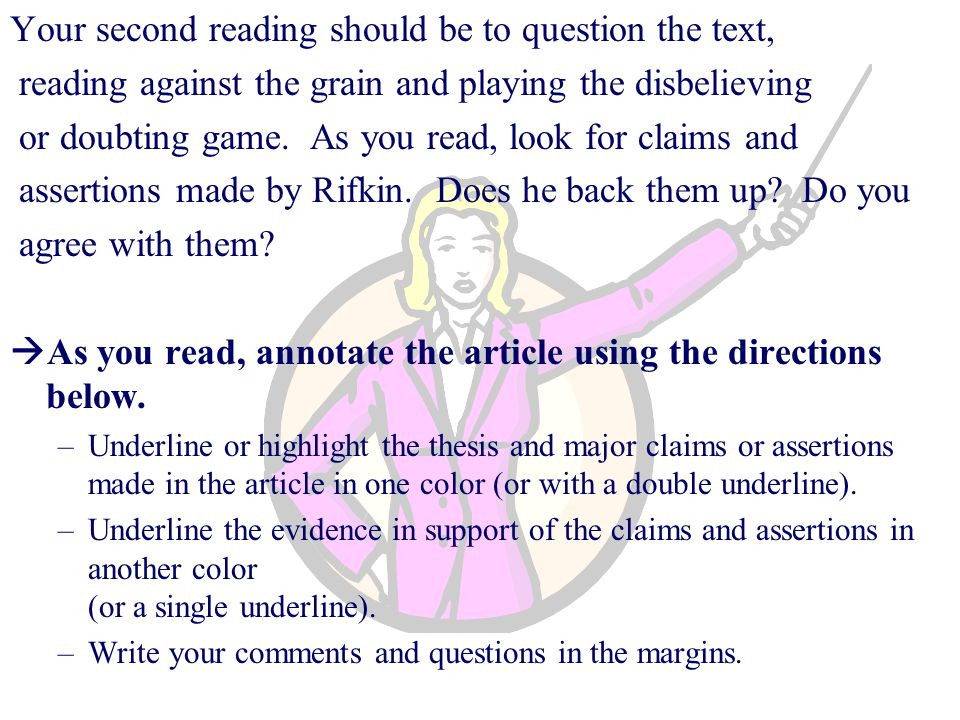 Your second reading should be to question the text, reading against the grain and playing the disbelieving or doubting game.
