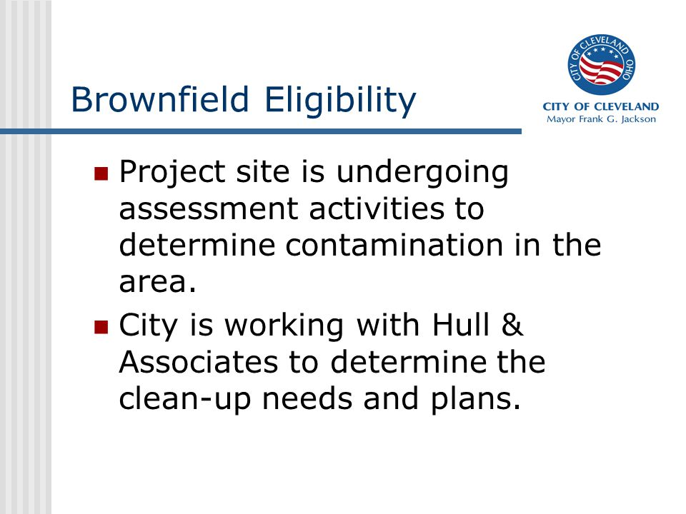 Brownfield Eligibility Project site is undergoing assessment activities to determine contamination in the area. City is working with Hull & Associates