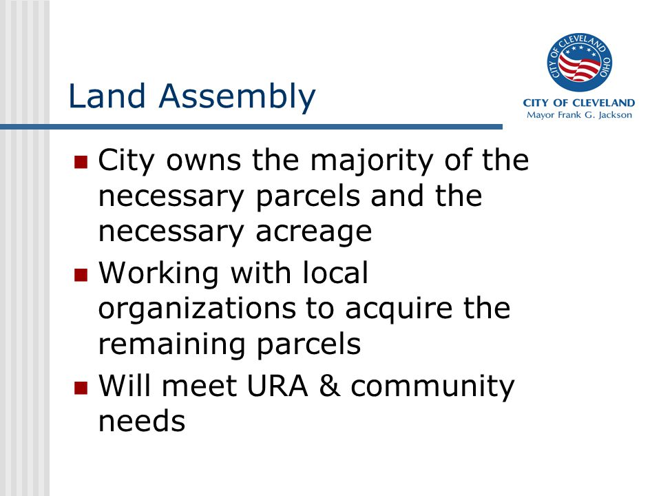 Land Assembly City owns the majority of the necessary parcels and the necessary acreage Working with local organizations to acquire the remaining parc