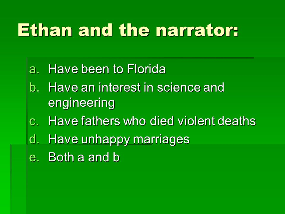 Ethan and the narrator: a.Have been to Florida b.Have an interest in science and engineering c.Have fathers who died violent deaths d.Have unhappy mar