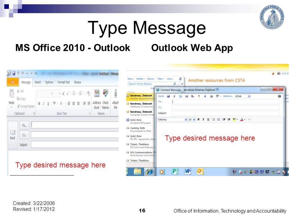 Type Message MS Office 2010 - OutlookOutlook Web App Office of Information, Technology and Accountability 16 Created: 3/22/2006 Revised: 1/17/2012 Type desired message here