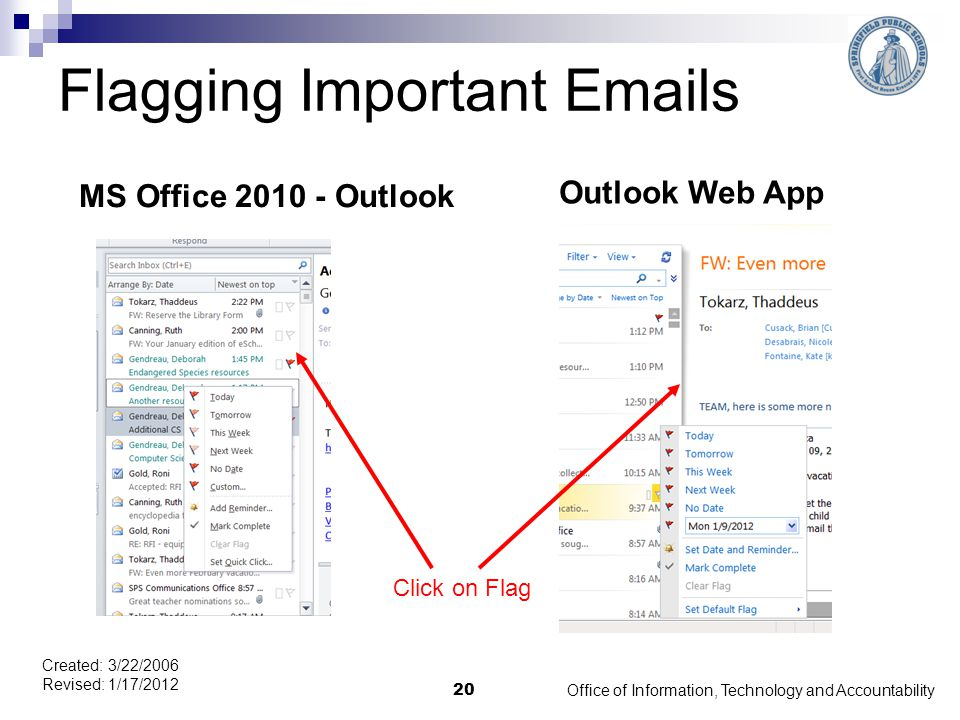 Flagging Important Emails Office of Information, Technology and Accountability 20 Created: 3/22/2006 Revised: 1/17/2012 Click on Flag MS Office 2010 - Outlook Outlook Web App