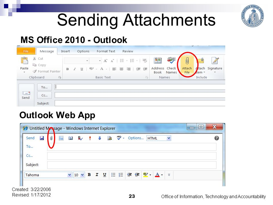 Sending Attachments MS Office 2010 - Outlook Outlook Web App Office of Information, Technology and Accountability 23 Created: 3/22/2006 Revised: 1/17/2012