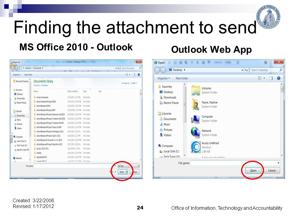 Finding the attachment to send MS Office 2010 - Outlook Outlook Web App Office of Information, Technology and Accountability 24 Created: 3/22/2006 Revised: 1/17/2012