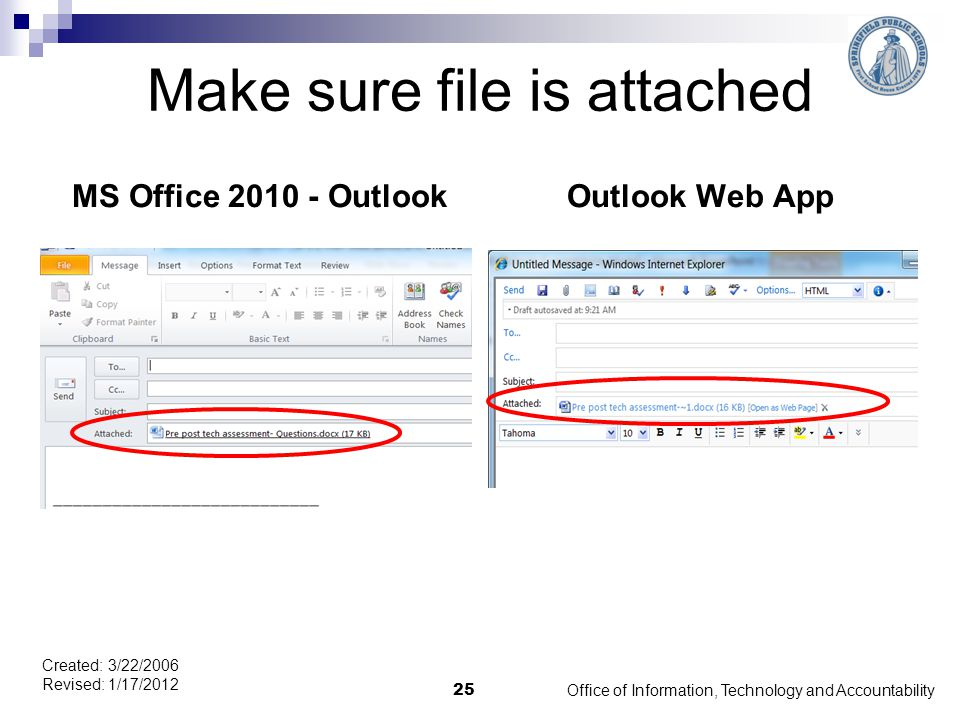 Make sure file is attached MS Office 2010 - OutlookOutlook Web App Office of Information, Technology and Accountability 25 Created: 3/22/2006 Revised: