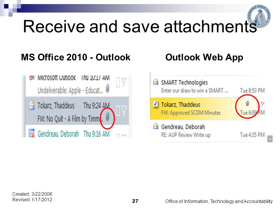 Receive and save attachments MS Office 2010 - OutlookOutlook Web App Office of Information, Technology and Accountability 27 Created: 3/22/2006 Revised: 1/17/2012