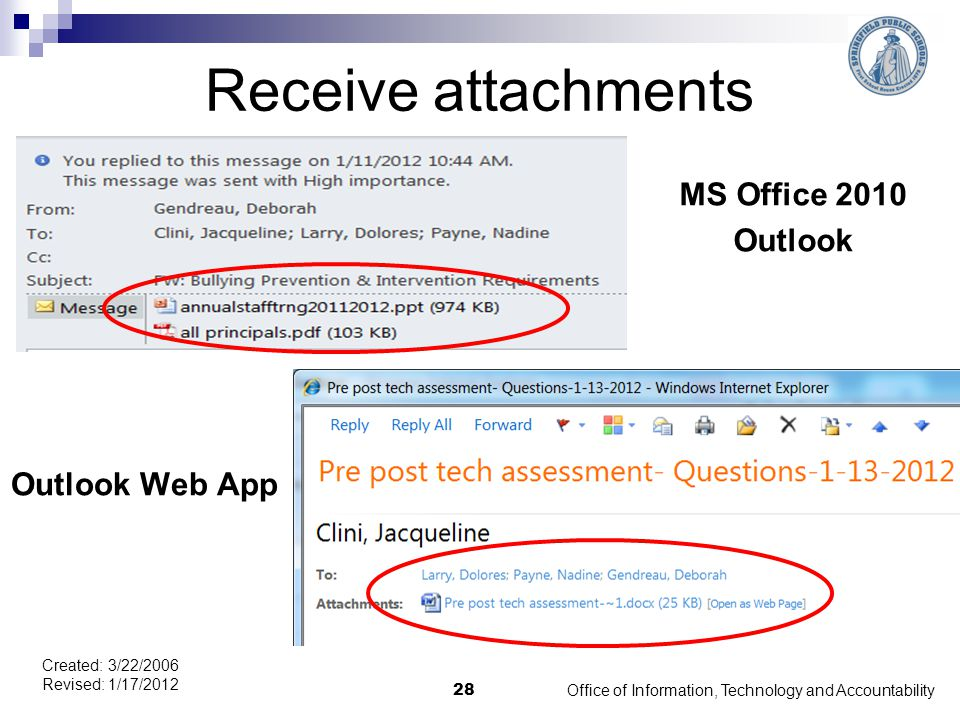 Receive attachments Office of Information, Technology and Accountability 28 Created: 3/22/2006 Revised: 1/17/2012 MS Office 2010 Outlook Outlook Web App