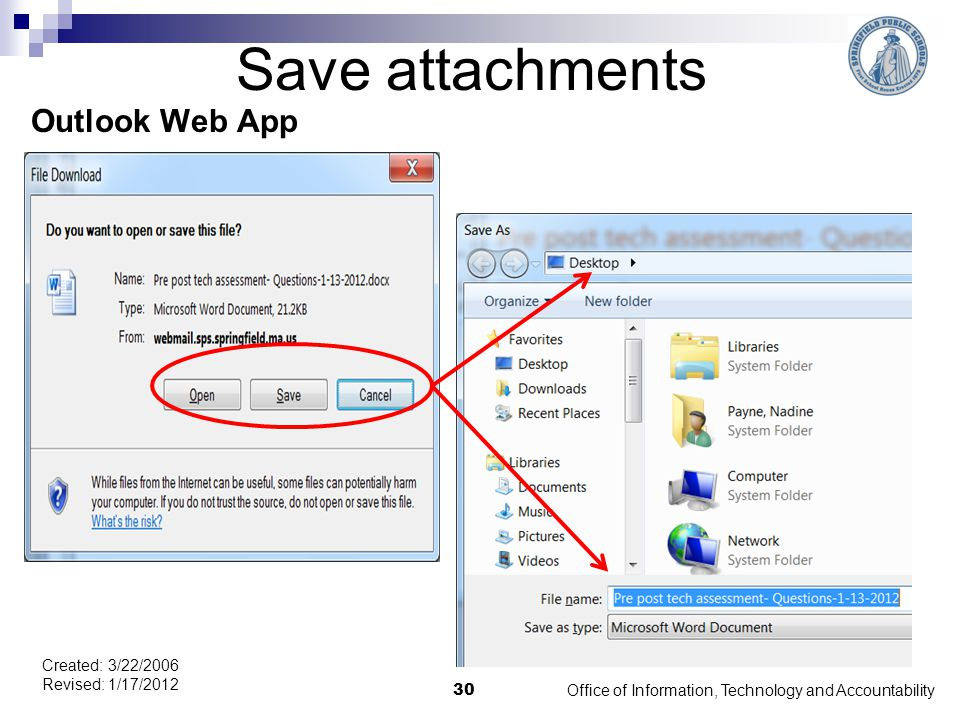 Save attachments Outlook Web App Office of Information, Technology and Accountability 30 Created: 3/22/2006 Revised: 1/17/2012