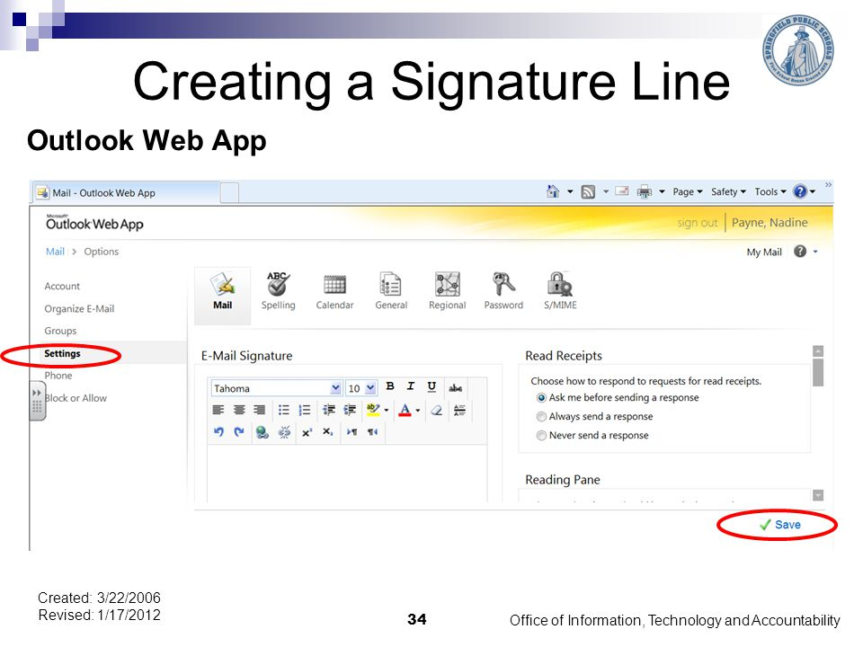 Creating a Signature Line Outlook Web App Office of Information, Technology and Accountability 34 Created: 3/22/2006 Revised: 1/17/2012