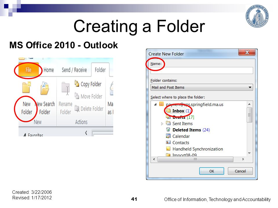 Creating a Folder MS Office 2010 - Outlook Office of Information, Technology and Accountability 41 Created: 3/22/2006 Revised: 1/17/2012