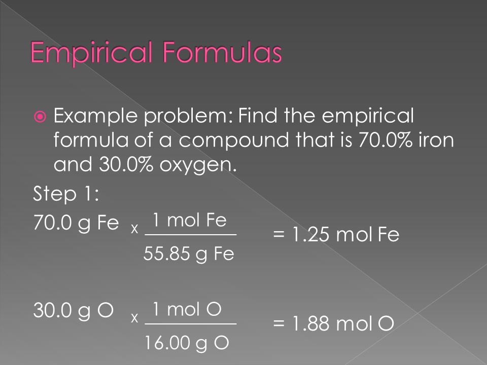  Example problem: Find the empirical formula of a compound that is 70.0% iron and 30.0% oxygen.